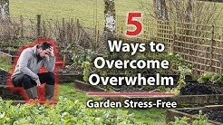 5 Ways to Prevent Being Overwhelmed in The Garden