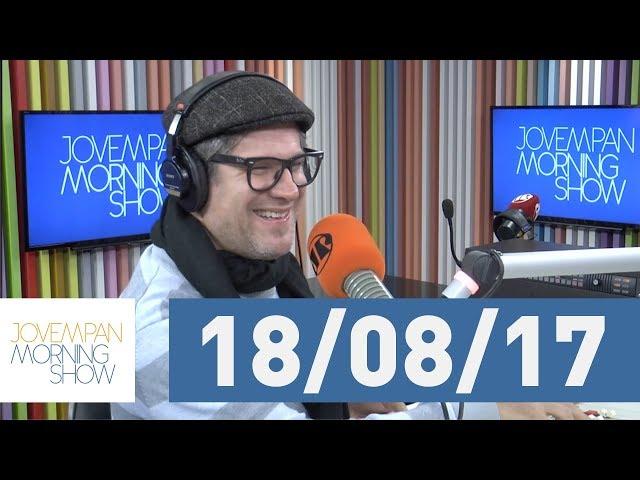 Morning Show - edição completa - 18/08/17