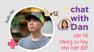 Chung cư hay nhà mặt đất   Cuhiep  Chat With Dan EP012