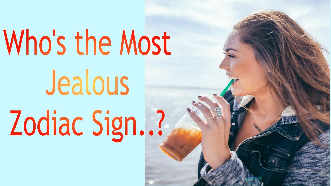 Who's the Most Jealous   Zodiac Sign?