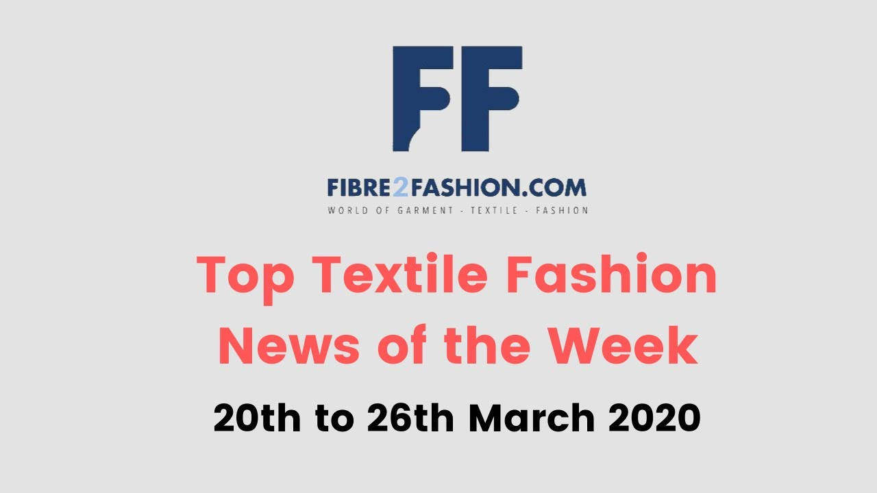 Top Textile & Fashion News of the Week | 20th to 26th March 2020