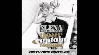 Elena Gheorghe - Your Captain Tonight (Dirty Nine Bootleg)