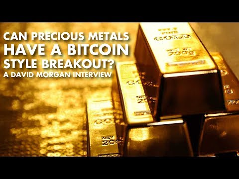 Can Precious Metals Have A Bitcoin Style Breakout? - David Morgan Interview