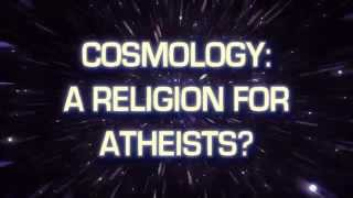 Cosmology: A Religion For Atheists? | William Lane Craig critiques