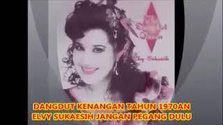 Elvy Sukaesih -- JANGAN PEGANG DULU -- Lagu Dangdut Kenangan Tahun 1970an -- 1,087