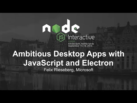 Ambitious Desktop Apps with JavaScript and Electron - Felix Rieseberg, Slack
