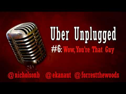 Uber Unplugged #6: Wow, You're That Guy