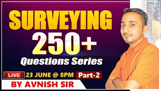 SURVEYING - 02 || 250+ QUESTIONS SERIES || AVNISH SIR || 08:00 PM