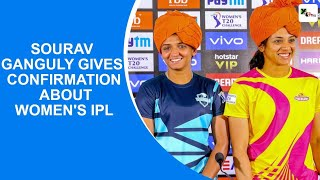 'Women's IPL is very much on', confirms BCCI president Sourav Ganguly