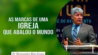 As marcas de uma igreja que abalou o mundo | Pr Hernandes Dias Lopes