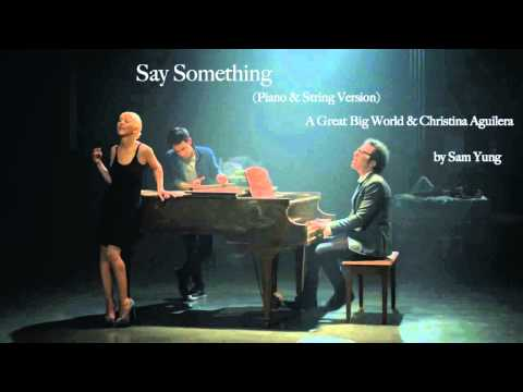 Say Something (Piano & String Version) - A Great Big World & Christina Aguilera - by Sam Yung