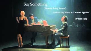 Say Something (Piano & String Version) - A Great Big World & Christina Aguilera - by Sam Yung