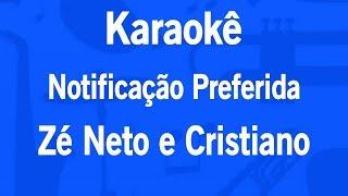 Baixar Karaokê Notificação Preferida - Zé Neto e Cristiano