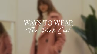 WAYS TO WEAR | The Pink Coat