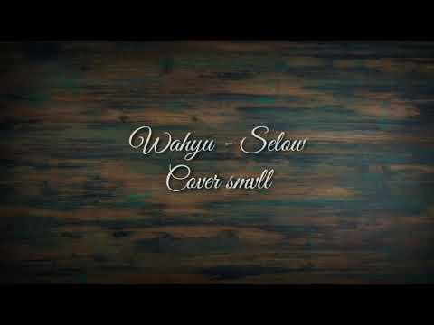 Wahyu - Selow cover smvll (lirik)