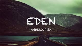 Best of EDEN & The Eden Project A Chillout Mix