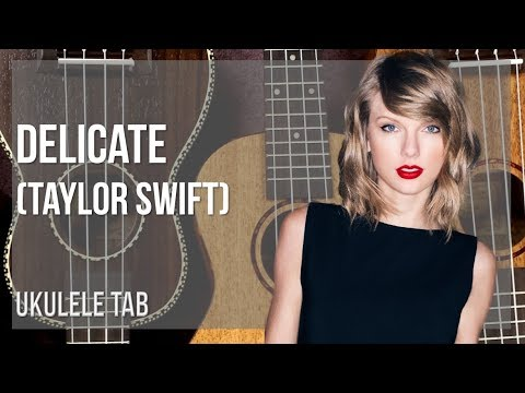 Easy Ukulele Tab How To Play Delicate By Taylor Swift Youtube