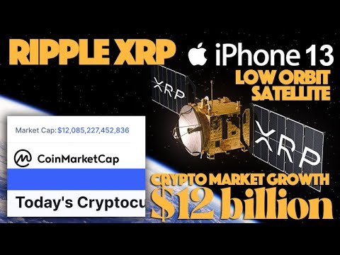 Ripple XRP: Crypto Market Growth $12B & Low Orbit Satellite Tech In iPhone 13 Will Change Payments