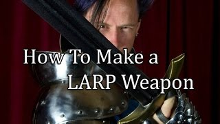 How to Make a LARP Weapon (PART 1)
