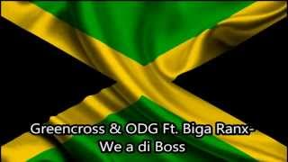 Greencross & ODG Ft  Biga Ranx-We a di Boss