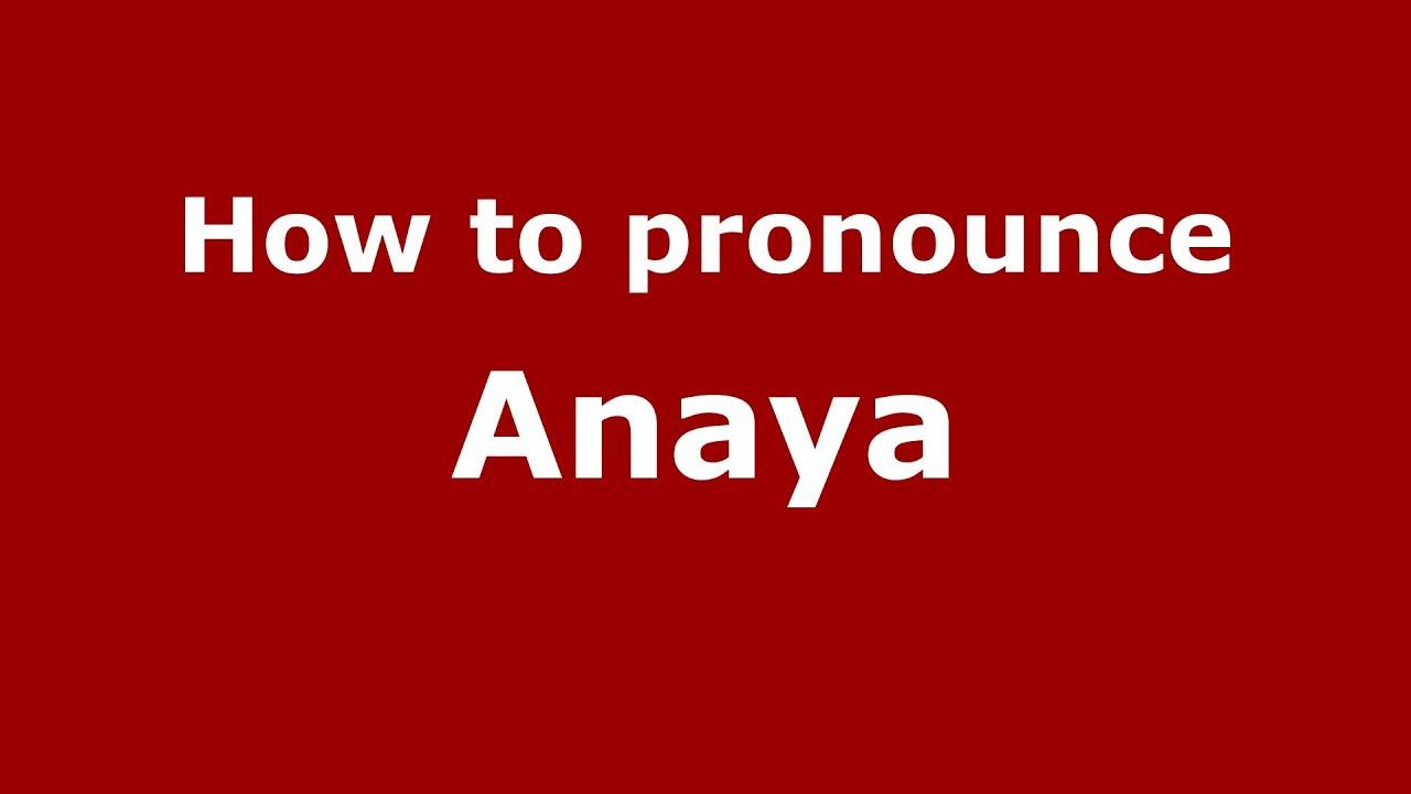 How to say or pronounce Anaya - PronounceNames com
