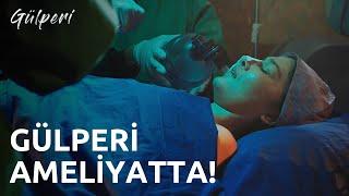 Gülperi | 7.Bölüm - Gülperi Ameliyatta!