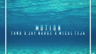 MOTION  TANO X JAY NAHGE X MICAL TEJA