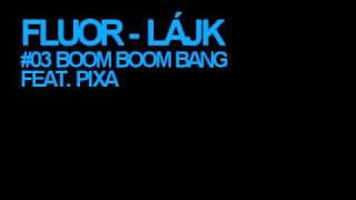 FLUOR FEAT. PIXA - BOOM BOOM BANG