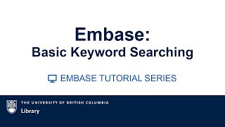 EMBASE Tutorial Video series: Module 5: Basic Keyword searching
