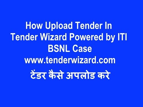 How Upload Tender In Tender Wizard Powered by ITI - BSNL Case