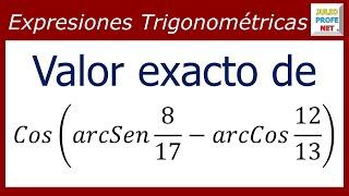 VALOR EXACTO DE Cos[arcSen(8/17)-arcCos(12/13)]