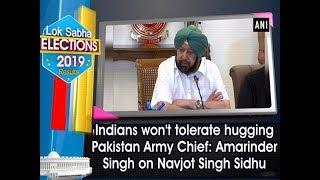 Indians won't tolerate hugging Pakistan Army Chief: Amarinder Singh on Navjot Singh Sidhu