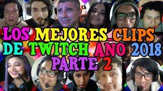 LOS MEJORES CLIPS DE TWITCH DEL AÑO 2018 PARTE 2 FIN