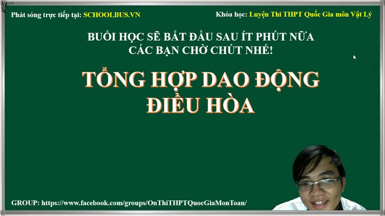 Luyện thi Vật Lý 2017 [Live Steam 20/9/2016) – SchoolBus.Vn – Thầy Nguyễn Hà Bắc