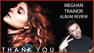 MEGHAN TRAINOR - THANK YOU - TRACK BY TRACK ALBUM REVIEW & SINGING!!!!