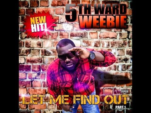5th Ward Weebie  Let Me Find Out