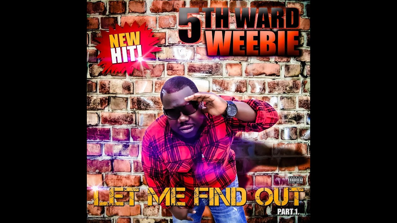 5th Ward Weebie - Let Me Find Out