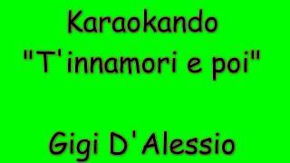 Karaoke Italiano - T'innamori e poi - Gigi D'Alessio ( Testo )