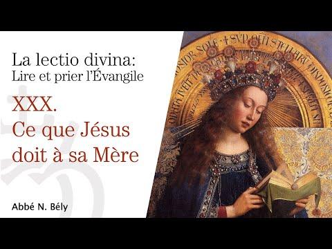 Conférences sur la Lectio divina XXX. Ce que Jésus doit à sa Mère - Abbé Nicolas Bély