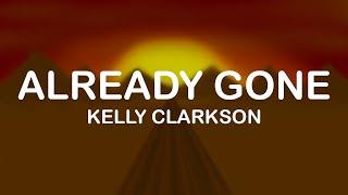 Kelly Clarkson - Already Gone (Lyrics / Lyric Video)