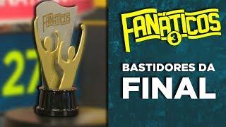 Bastidores da final - #Fanáticos3