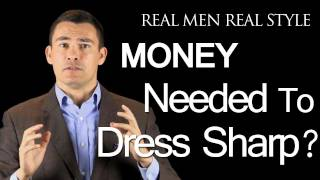 Do You Need Money to Dress Sharp? -  Mens Fashion Advice - Male Clothing Style Help