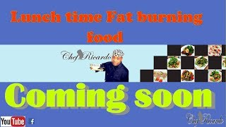 Lunch time Fat burning food for breakfast in the morning and Lunch ..Coming Soon !!