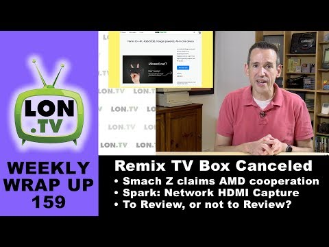 Weekly Wrapup 159 - RemixOS Cancels IO+ TV Box, Smach-Z Claims AMD Support, Network HDMI Capture