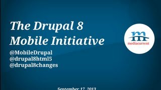 Mediacurrent | The Drupal 8 Mobile Initiative