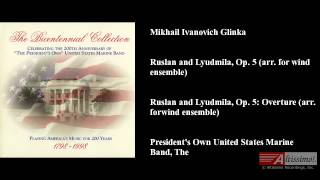 Mikhail Ivanovich Glinka, Ruslan and Lyudmila, Op. 5 (arr. for wind ensemble)