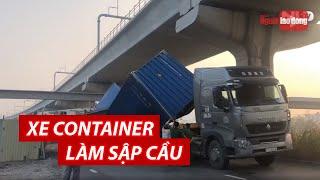 Xe container kéo sập cầu bộ hành đang xây trước Khu Du lịch Suối Tiên | NLĐTV
