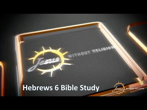 Hebrews 6 Bible Study | Jesus Without Religion