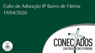 Culto de Adoração - IP Bairro de Fátima - 19/04/2020