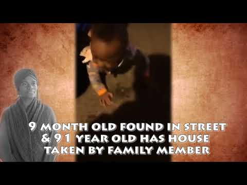 9 Month Old found in street and 91 year old has house taken by a relative Video